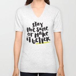 Stay the Same or Make It Better Unisex V-Neck