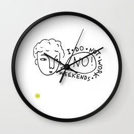I Do Not Work Weekends Wall Clock