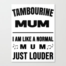 Tambourine Mum Like A Normal Mum Just Louder Canvas Print