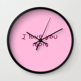 I love you mom - mother's day Wall Clock