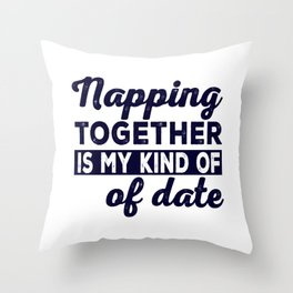 Napping Together Is My Kind Of Date Throw Pillow
