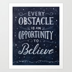 Every obstacle is an opportunity to believe Art Print