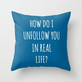 Unfollow Real Life Funny Quote Throw Pillow