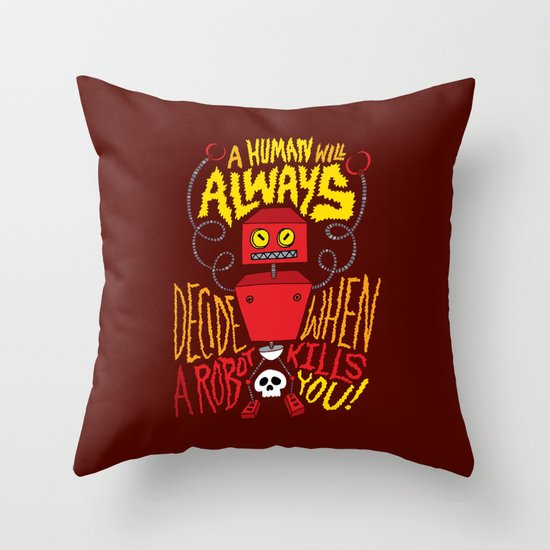 A Human Will Always Decide When A Robot Kills You. Throw Pillow
