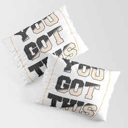 You got this Pillow Sham