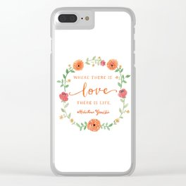 Where there is Love there is Life - Mahatma Gandhi Quote Clear iPhone Case