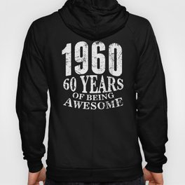 1960 - 60 of Being Awesome Birthday Shirt for Men or Women Hoody