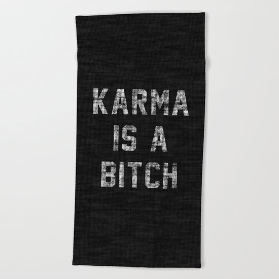 Karma is a Bitch Beach Towel