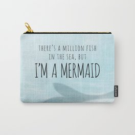There's A Million Fish In The Sea, But I'm A Mermaid Carry-All Pouch