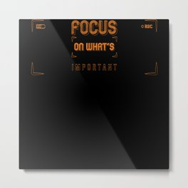 Concentrate On The Important Things Design Metal Print