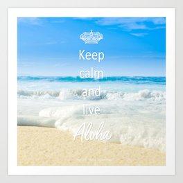 keep calm and live Aloha Art Print