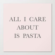 All I care about is Pasta Canvas Print