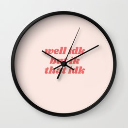 well idk but ik that idk Wall Clock