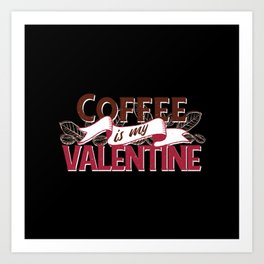 Coffee is my valentine coffee lovers valentines Art Print
