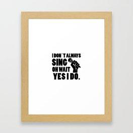 I always sing   singer gift Framed Art Print