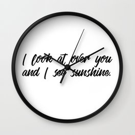 I look at over you and I see sunshine. Wall Clock