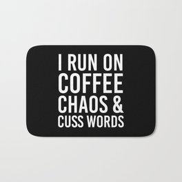 I Run On Coffee, Chaos & Cuss Words (Black & White) Bath Mat