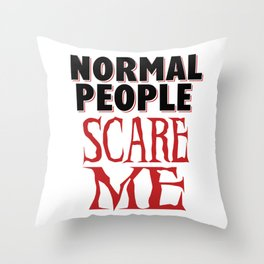 Sarcasm Crazy Nomal fear funny gifts Throw Pillow