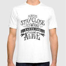 ALWAYS STAY CLOSE TO WHAT KEEPS YOU FEELING ALIVE Mens Fitted Tee MEDIUM White
