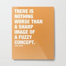 There is nothing worse than a sharp image of a fuzzy concept. Metal Print