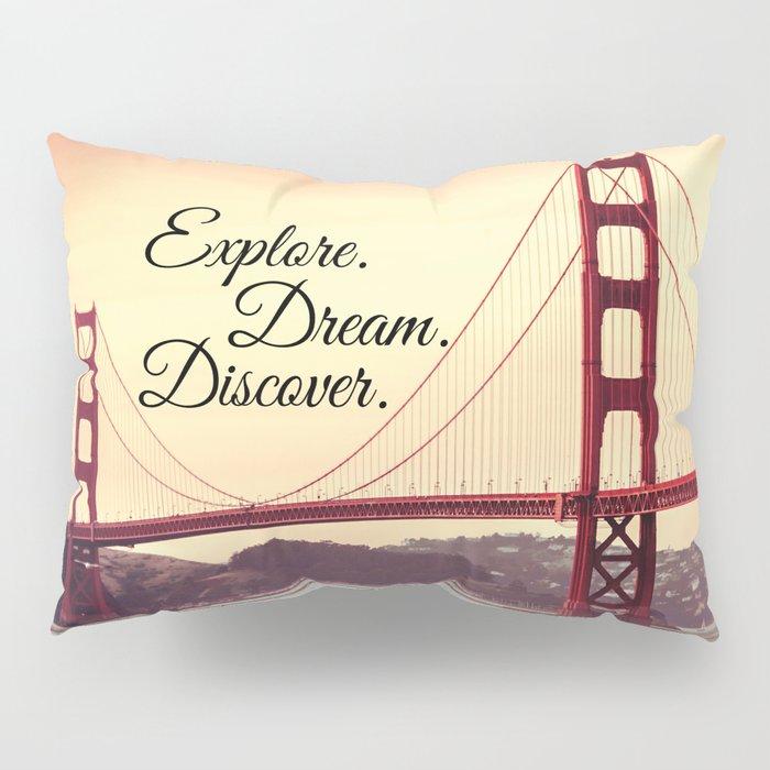 """Explore. Dream. Discover."" - Travel Quote - Golden Gate Bridge Pillow Sham"
