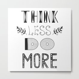 Think Less Do More Metal Print