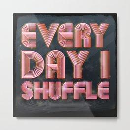 Every Day I Shuffle Metal Print