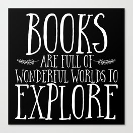 Books Are Full of Wonderful Worlds to Explore - Inverted Canvas Print