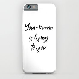 Your brain is lying to you iPhone Case