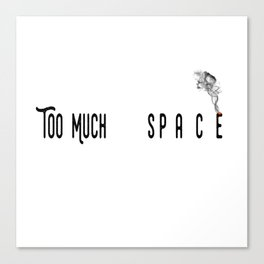 Too Much space Canvas Print