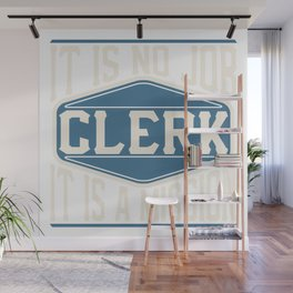 Clerk  - It Is No Job, It Is A Mission Wall Mural