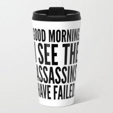 Good morning, I see the assassins have failed. Travel Mug