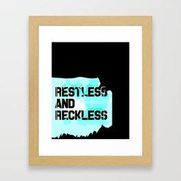 Restless and Reckless Framed Art Print