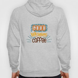 Good Morning Starts With Coffee Hoody