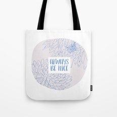 Always be Nice Tote Bag