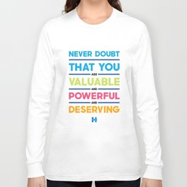 Hillary Clinton Quote - Never Doubt Long Sleeve T-shirt