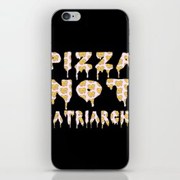 Pizza Not Patriarchy  iPhone Skin