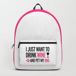 I Just Want To Drink Wine And Pet My Dog Backpack