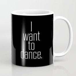 I want to dance. Coffee Mug