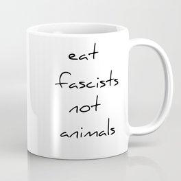 eat fascists not animals Coffee Mug