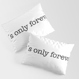 labyrinth movie jareth quotes It's only forever Pillow Sham