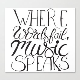 Where words fail, music speaks ! Canvas Print