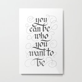 You can be who you want to be Metal Print