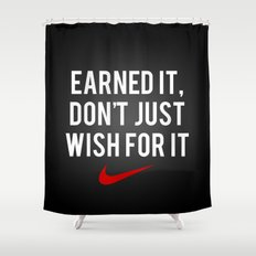 Nike Earned It, Don't Just Wish for It. Shower Curtain