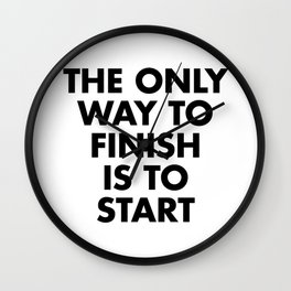 The only way to finish is to start Wall Clock