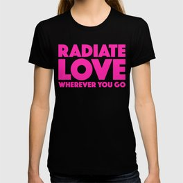 Radiate Love Wherever You Go Quote T-shirt