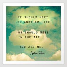 We Should Meet in Another Life Art Print
