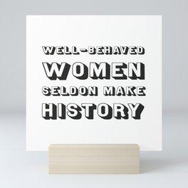 Well-behaved women seldom make history, strong women clothing. Mini Art Print