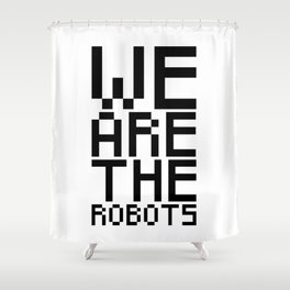 We are the robots Shower Curtain