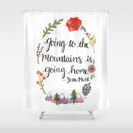 Going to the Mountains is Going Home Shower Curtain